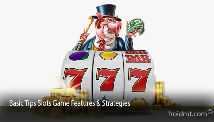 Basic Tips Slots Game Features & Strategies