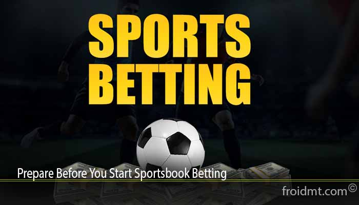 Prepare Before You Start Sportsbook Betting